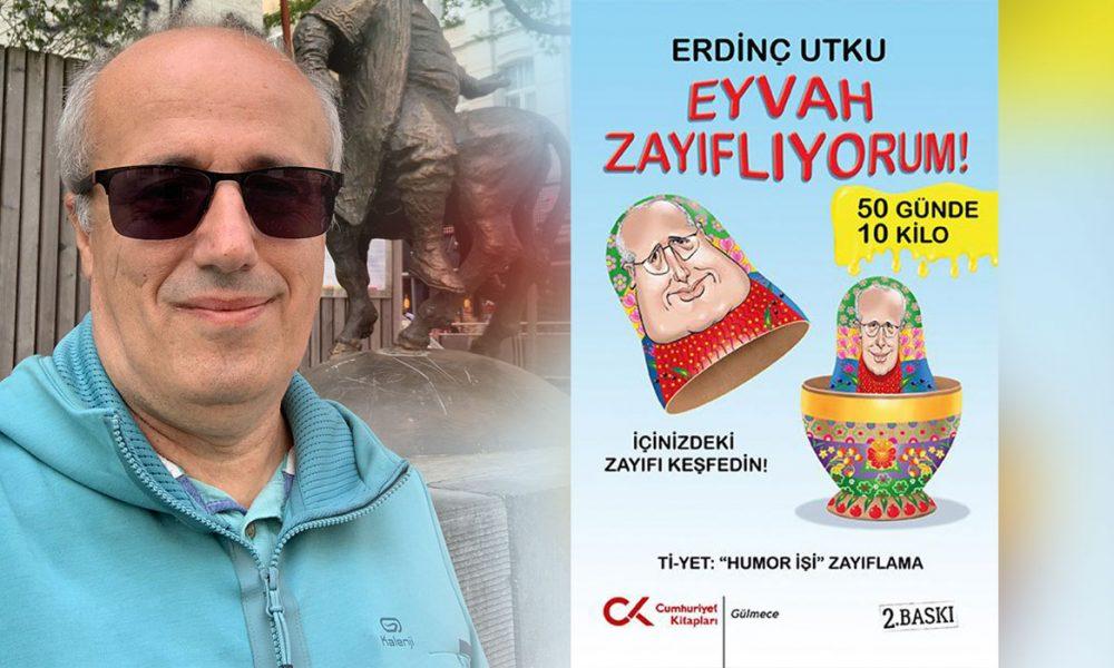 """Mizah yazarı ve gazeteci Erdinç Utku'nun son kitabı: """"Eyvah Zayıflıyorum!"""" Avrupa'da"""